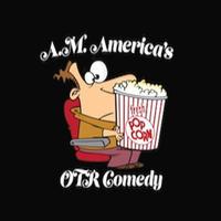 A.M. America`s OTR Comedy Channel